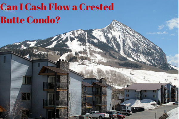 Can I Cash Flow My Crested Butte Condo?